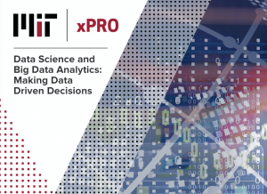 MIT xPRO Data Science and Big Data Analytics: Making Data Driven Decisions